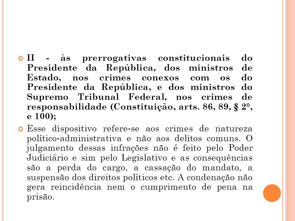 II - às prerrogativas constitucionais do Presidente da República, dos ministros de Estado, nos crimes conexos com os do Presidente da República, e dos