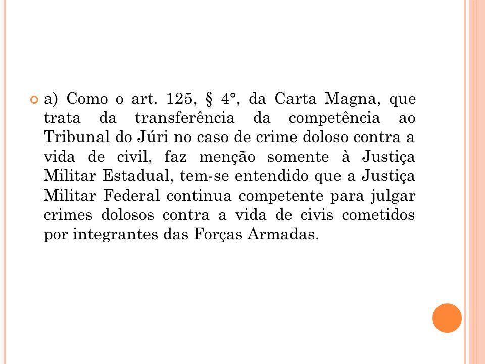 a) Como o art. 125, § 4°, da Carta Magna, que trata da transferência da competência ao Tribunal do Júri no caso de crime doloso contra a vida de civil