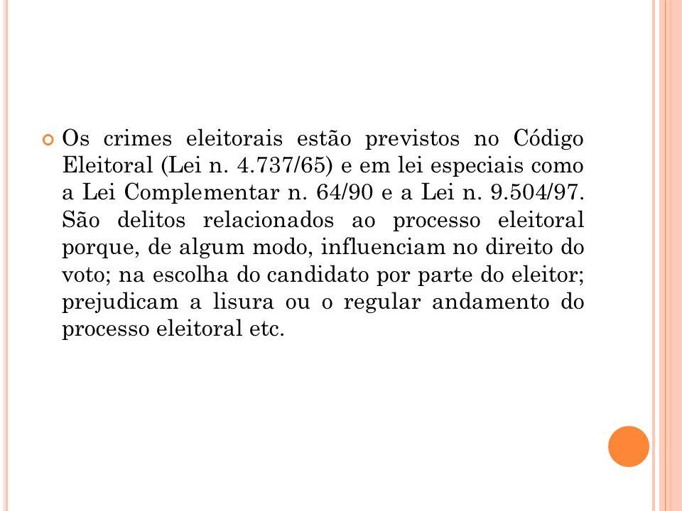 Os crimes eleitorais estão previstos no Código Eleitoral (Lei n. 4.737/65) e em lei especiais como a Lei Complementar n. 64/90 e a Lei n. 9.504/97. Sã