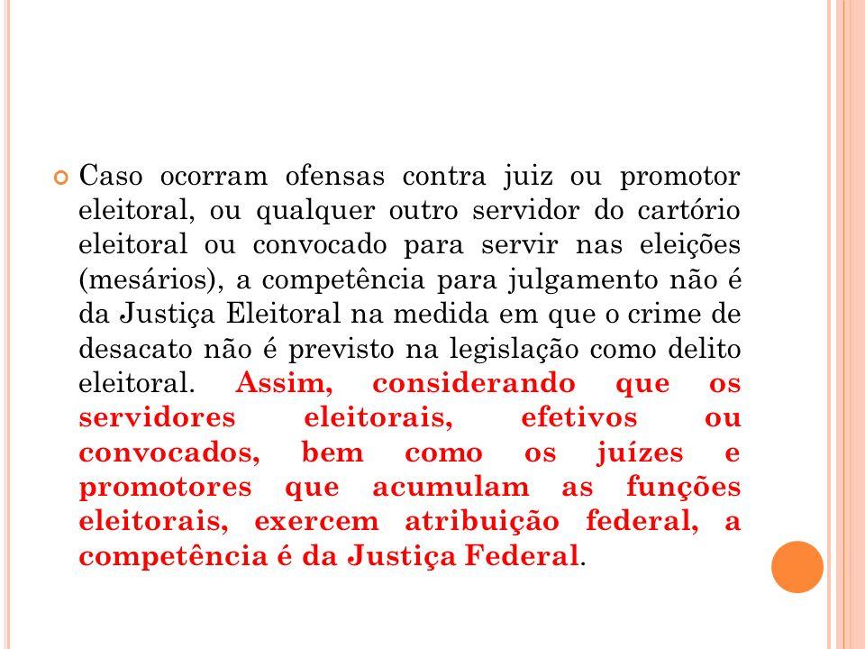 Caso ocorram ofensas contra juiz ou promotor eleitoral, ou qualquer outro servidor do cartório eleitoral ou convocado para servir nas eleições (mesári