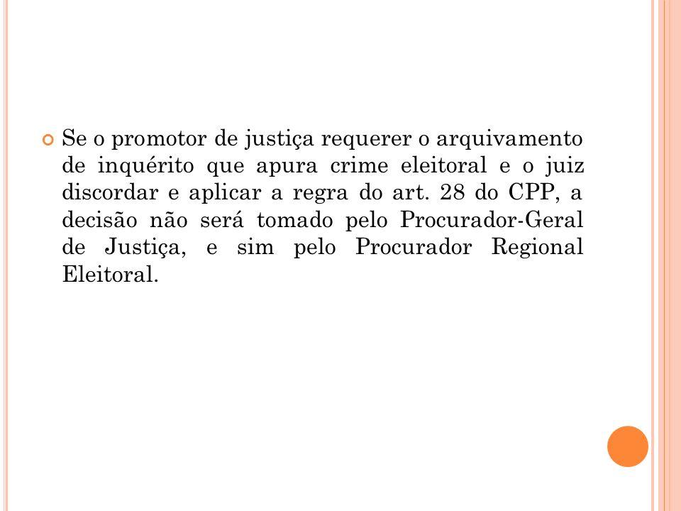 Se o promotor de justiça requerer o arquivamento de inquérito que apura crime eleitoral e o juiz discordar e aplicar a regra do art. 28 do CPP, a deci