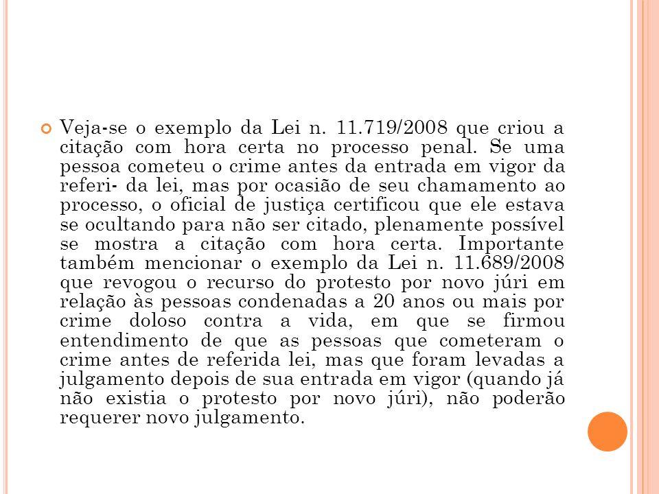 Veja-se o exemplo da Lei n. 11.719/2008 que criou a citação com hora certa no processo penal. Se uma pessoa cometeu o crime antes da entrada em vigor