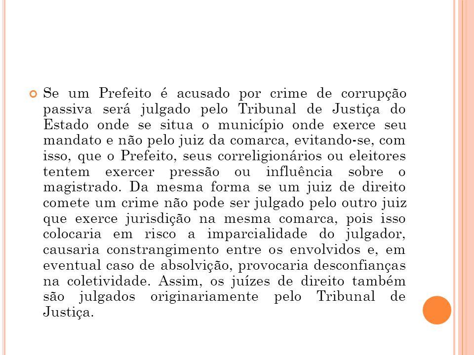 Se um Prefeito é acusado por crime de corrupção passiva será julgado pelo Tribunal de Justiça do Estado onde se situa o município onde exerce seu mand