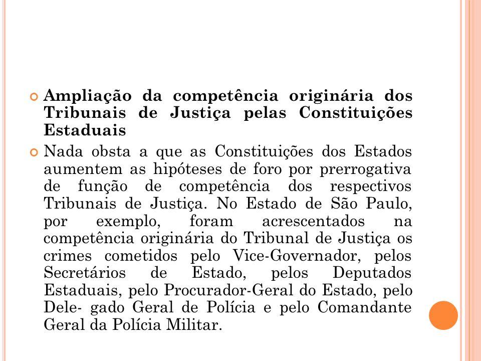 Ampliação da competência originária dos Tribunais de Justiça pelas Constituições Estaduais Nada obsta a que as Constituições dos Estados aumentem as h