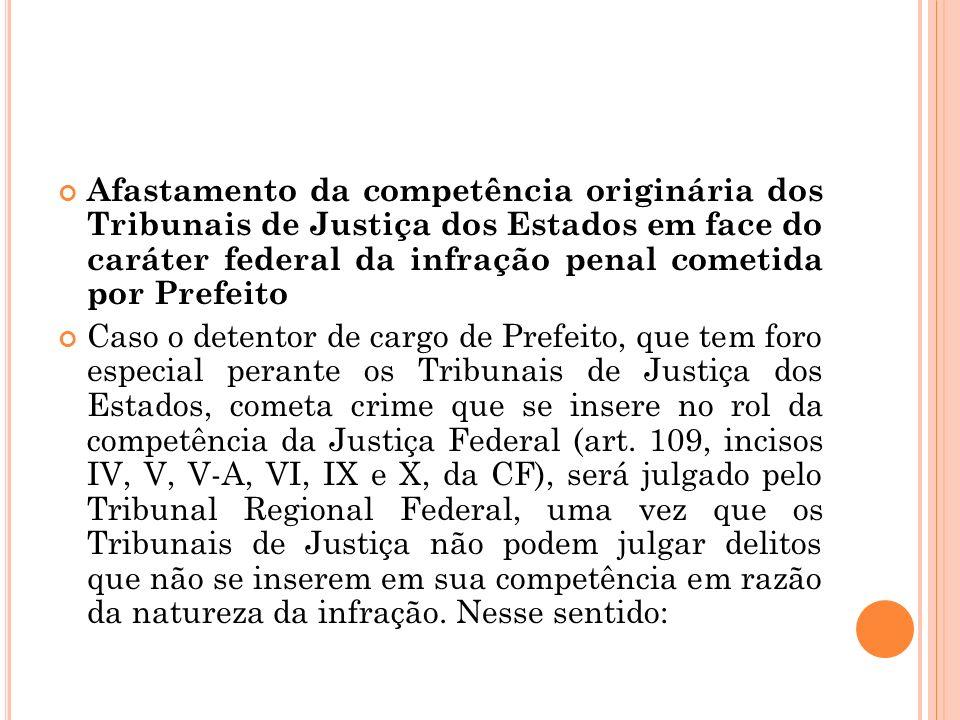 Afastamento da competência originária dos Tribunais de Justiça dos Estados em face do caráter federal da infração penal cometida por Prefeito Caso o d