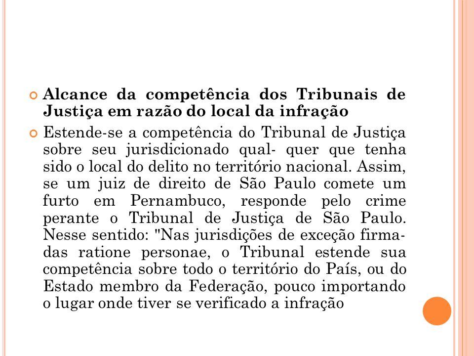 Alcance da competência dos Tribunais de Justiça em razão do local da infração Estende-se a competência do Tribunal de Justiça sobre seu jurisdicionado