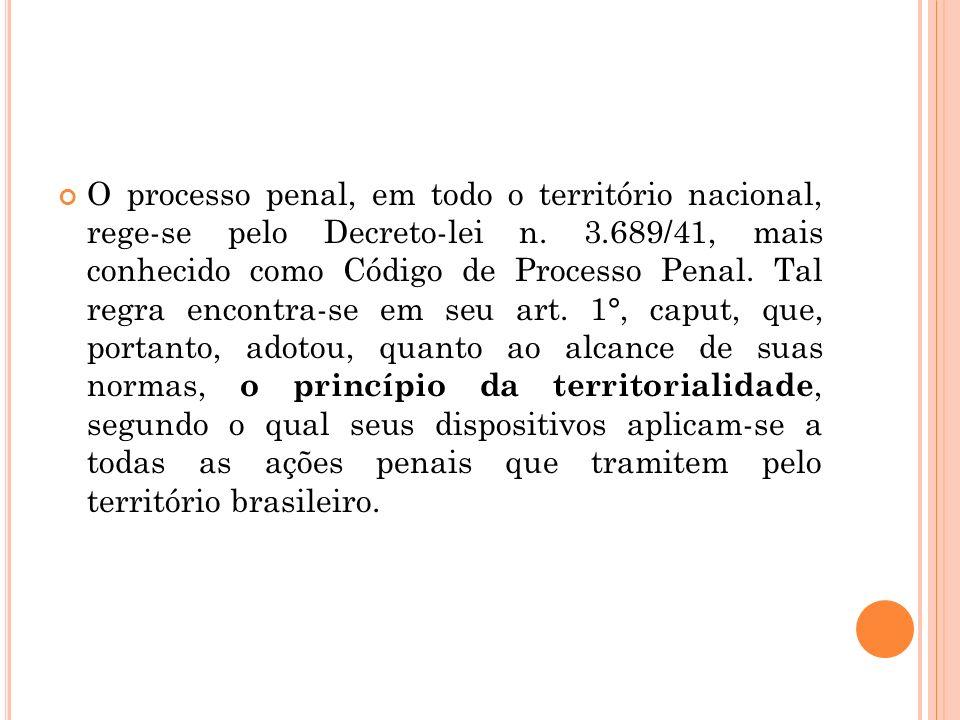 O processo penal, em todo o território nacional, rege-se pelo Decreto-lei n. 3.689/41, mais conhecido como Código de Processo Penal. Tal regra encontr