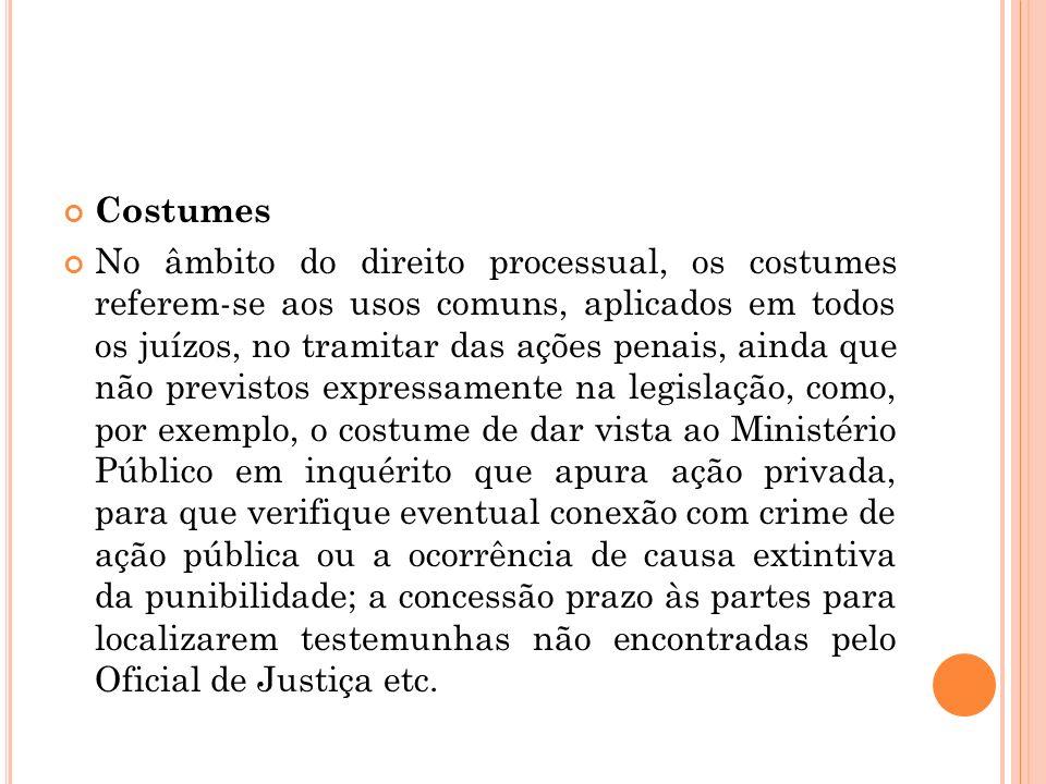 Costumes No âmbito do direito processual, os costumes referem-se aos usos comuns, aplicados em todos os juízos, no tramitar das ações penais, ainda qu