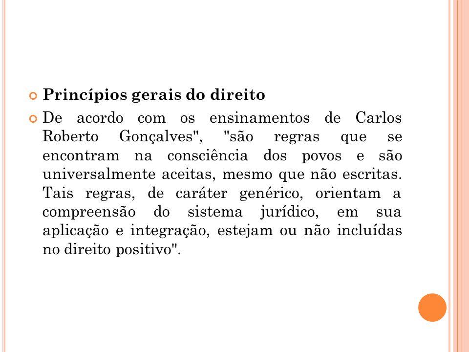 Princípios gerais do direito De acordo com os ensinamentos de Carlos Roberto Gonçalves