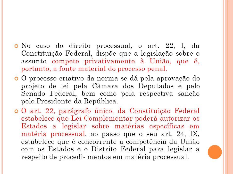 No caso do direito processual, o art. 22, I, da Constituição Federal, dispõe que a legislação sobre o assunto compete privativamente à União, que é, p