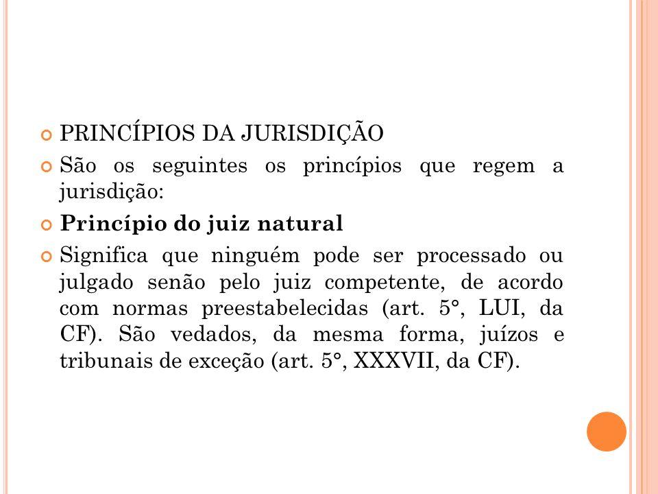 PRINCÍPIOS DA JURISDIÇÃO São os seguintes os princípios que regem a jurisdição: Princípio do juiz natural Significa que ninguém pode ser processado ou