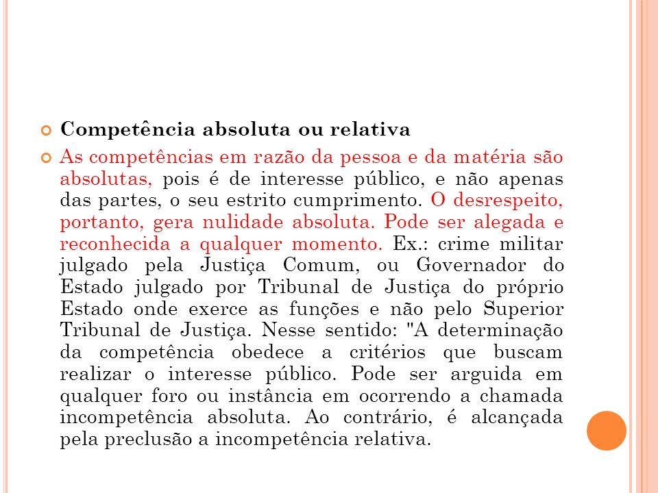 Competência absoluta ou relativa As competências em razão da pessoa e da matéria são absolutas, pois é de interesse público, e não apenas das partes,