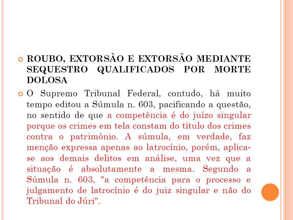 ROUBO, EXTORSÃO E EXTORSÃO MEDIANTE SEQUESTRO QUALIFICADOS POR MORTE DOLOSA O Supremo Tribunal Federal, contudo, há muito tempo editou a Súmula n. 603