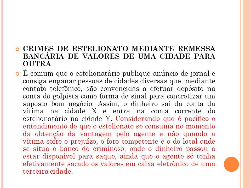 CRIMES DE ESTELIONATO MEDIANTE REMESSA BANCÁRIA DE VALORES DE UMA CIDADE PARA OUTRA É comum que o estelionatário publique anúncio de jornal e consiga