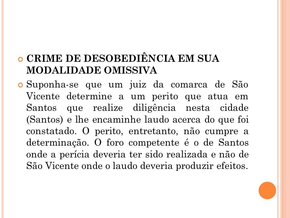 CRIME DE DESOBEDIÊNCIA EM SUA MODALIDADE OMISSIVA Suponha-se que um juiz da comarca de São Vicente determine a um perito que atua em Santos que realiz
