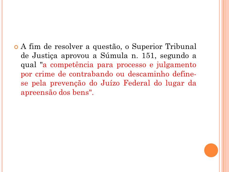 A fim de resolver a questão, o Superior Tribunal de Justiça aprovou a Súmula n. 151, segundo a qual