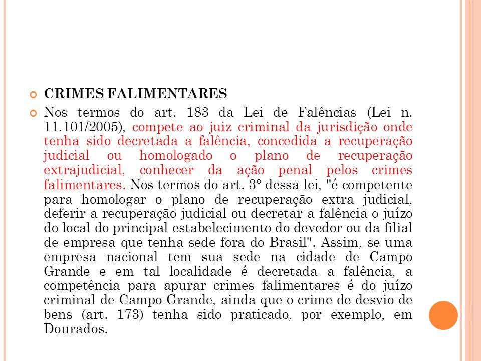 CRIMES FALIMENTARES Nos termos do art. 183 da Lei de Falências (Lei n. 11.101/2005), compete ao juiz criminal da jurisdição onde tenha sido decretada