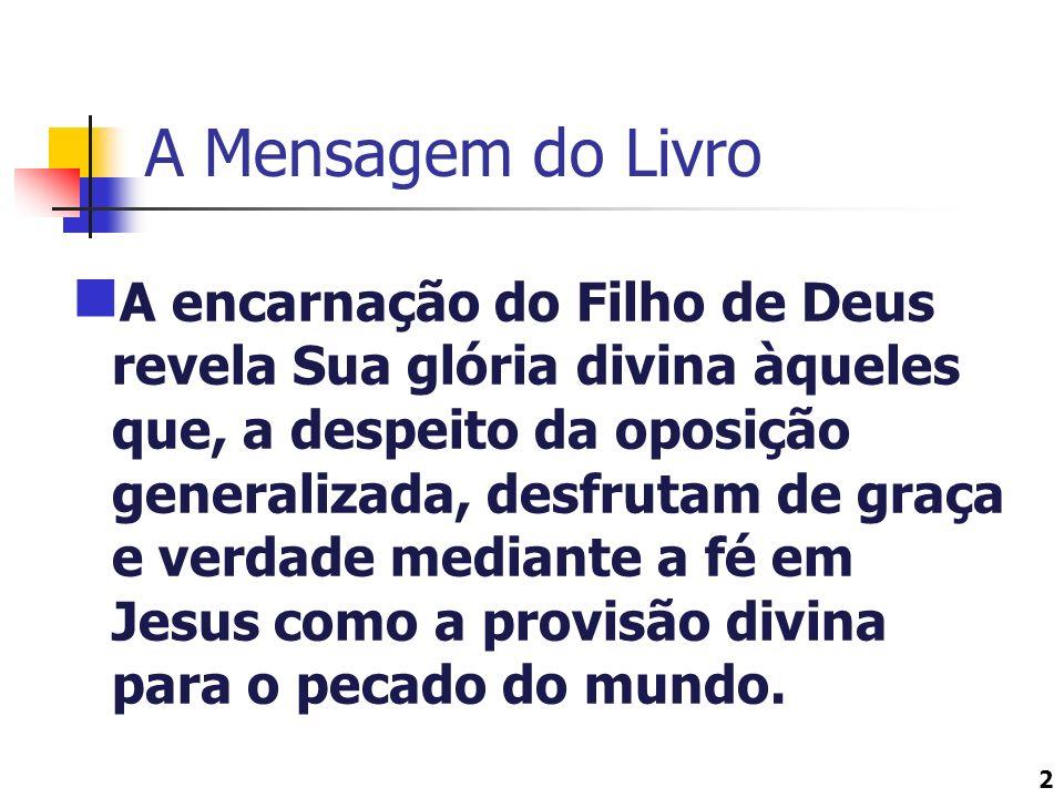 2 A Mensagem do Livro A encarnação do Filho de Deus revela Sua glória divina àqueles que, a despeito da oposição generalizada, desfrutam de graça e ve