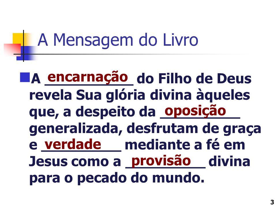 3 A Mensagem do Livro A __________ do Filho de Deus revela Sua glória divina àqueles que, a despeito da _________ generalizada, desfrutam de graça e _