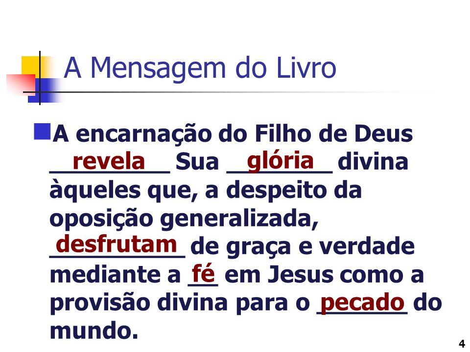 4 A Mensagem do Livro A encarnação do Filho de Deus ________ Sua _______ divina àqueles que, a despeito da oposição generalizada, _________ de graça e
