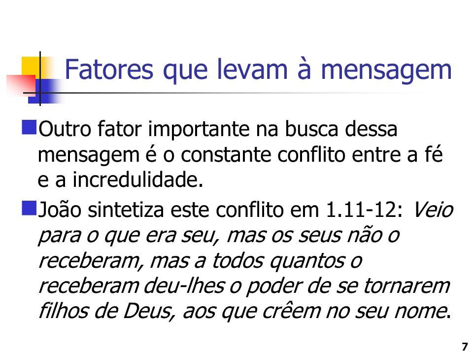 7 Fatores que levam à mensagem Outro fator importante na busca dessa mensagem é o constante conflito entre a fé e a incredulidade. João sintetiza este