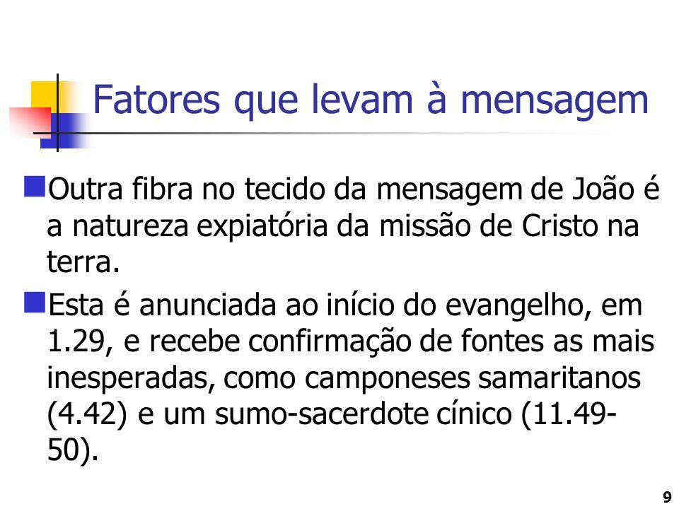 9 Fatores que levam à mensagem Outra fibra no tecido da mensagem de João é a natureza expiatória da missão de Cristo na terra. Esta é anunciada ao iní
