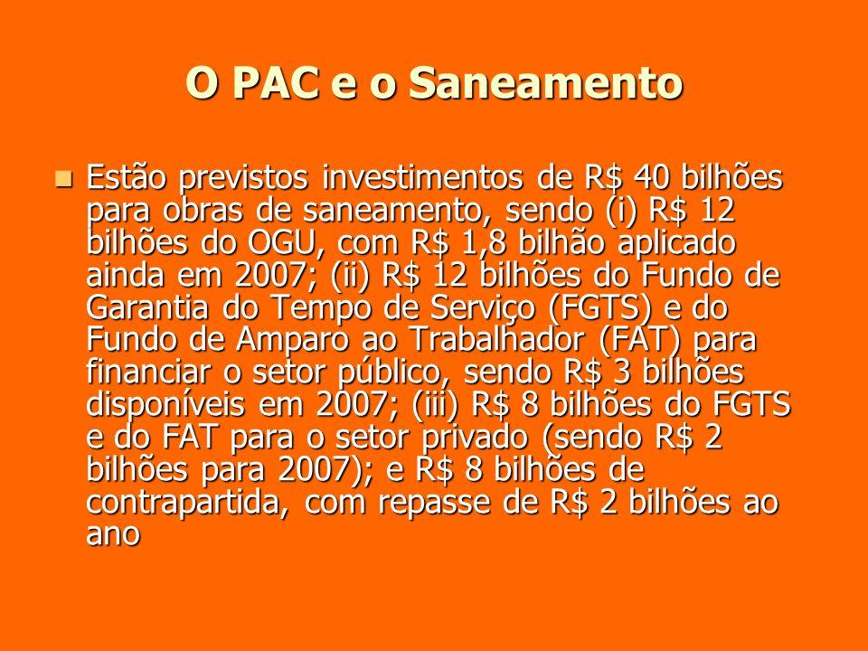 O PAC e o Saneamento Estão previstos investimentos de R$ 40 bilhões para obras de saneamento, sendo (i) R$ 12 bilhões do OGU, com R$ 1,8 bilhão aplica