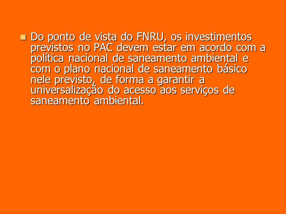 Do ponto de vista do FNRU, os investimentos previstos no PAC devem estar em acordo com a política nacional de saneamento ambiental e com o plano nacio