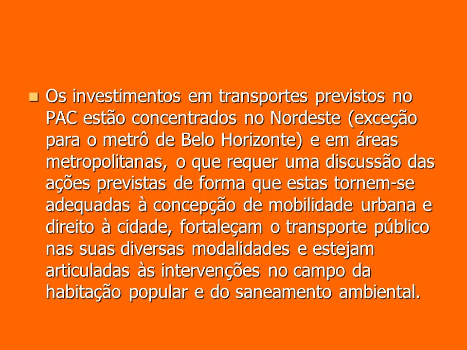 Os investimentos em transportes previstos no PAC estão concentrados no Nordeste (exceção para o metrô de Belo Horizonte) e em áreas metropolitanas, o