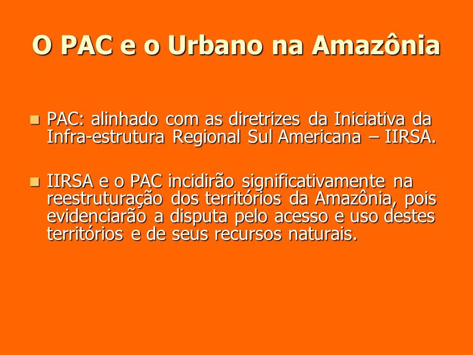 O PAC e o Urbano na Amazônia PAC: alinhado com as diretrizes da Iniciativa da Infra-estrutura Regional Sul Americana – IIRSA. PAC: alinhado com as dir