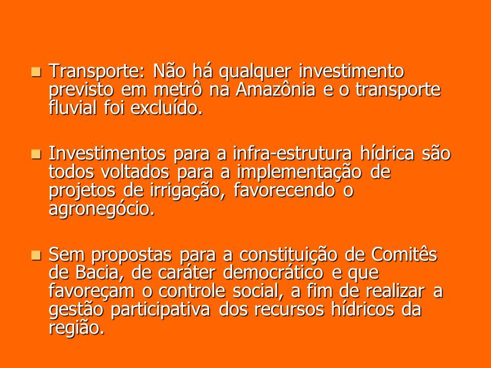 Transporte: Não há qualquer investimento previsto em metrô na Amazônia e o transporte fluvial foi excluído. Transporte: Não há qualquer investimento p