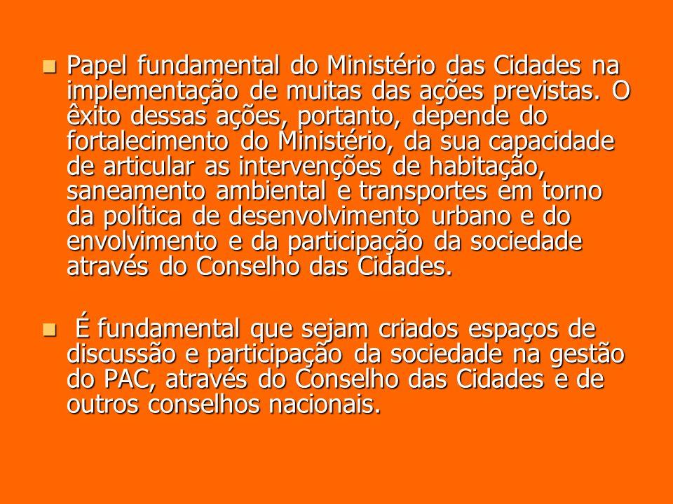 Papel fundamental do Ministério das Cidades na implementação de muitas das ações previstas. O êxito dessas ações, portanto, depende do fortalecimento