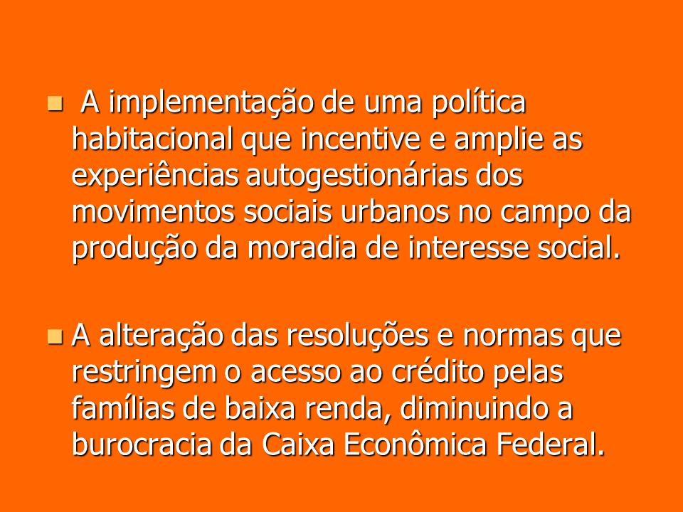 A implementação de uma política habitacional que incentive e amplie as experiências autogestionárias dos movimentos sociais urbanos no campo da produç