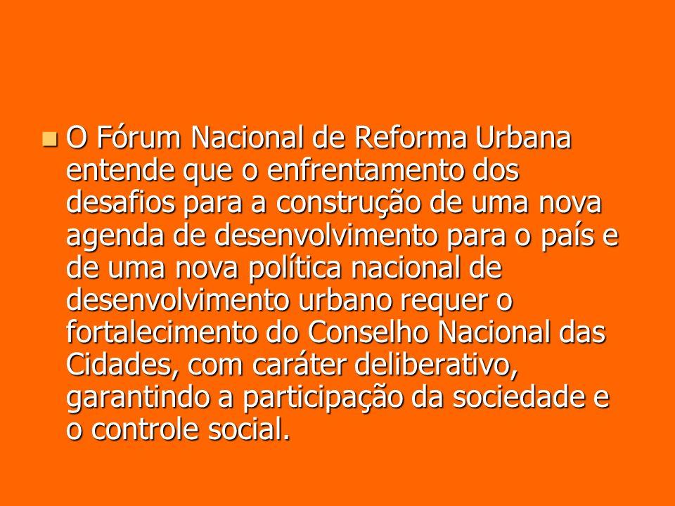 O Fórum Nacional de Reforma Urbana entende que o enfrentamento dos desafios para a construção de uma nova agenda de desenvolvimento para o país e de u