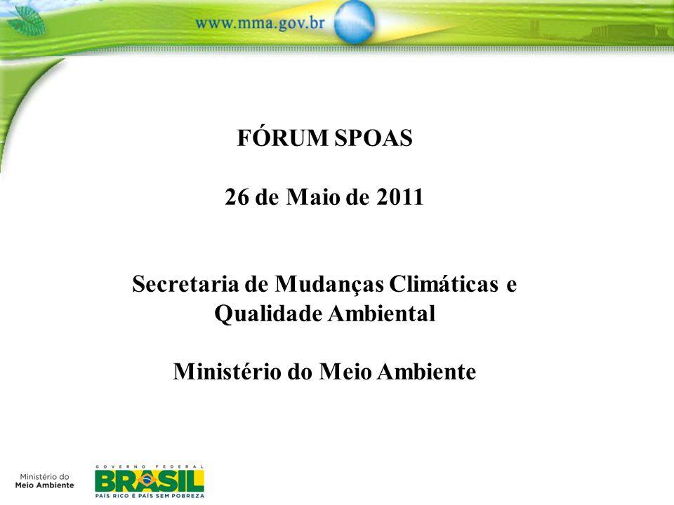 FÓRUM SPOAS 26 de Maio de 2011 Secretaria de Mudanças Climáticas e Qualidade Ambiental Ministério do Meio Ambiente