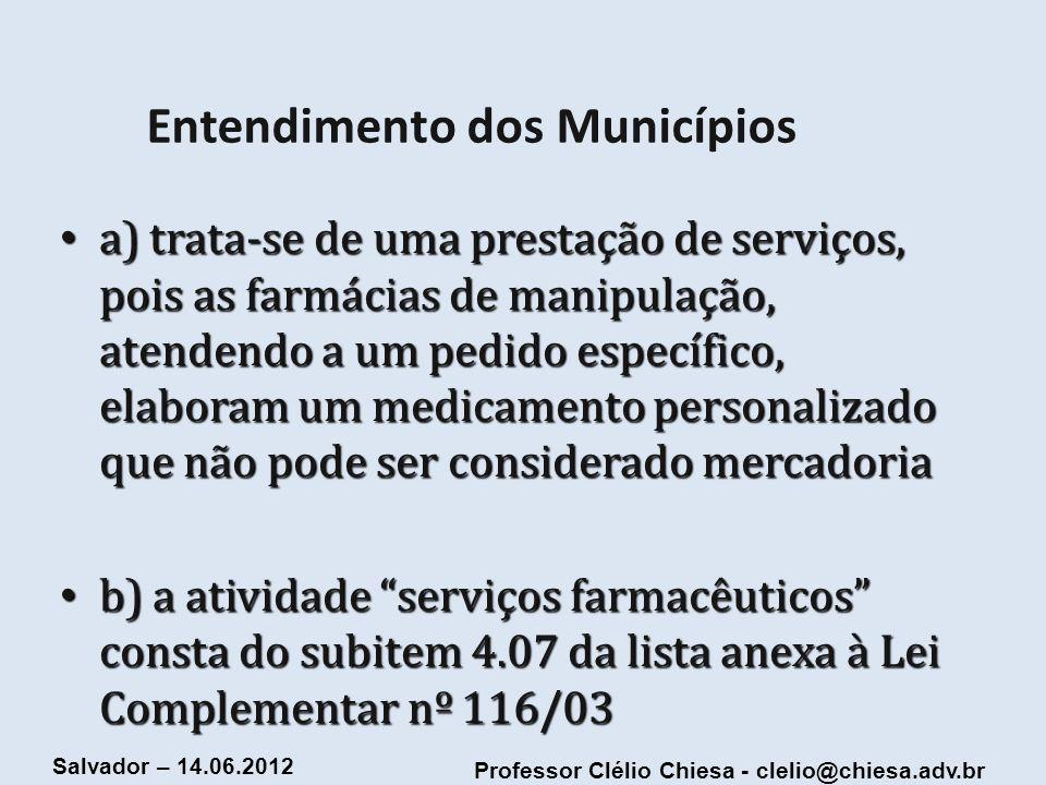 Professor Clélio Chiesa - clelio@chiesa.adv.br Salvador – 14.06.2012 Entendimento dos Municípios a) trata-se de uma prestação de serviços, pois as far
