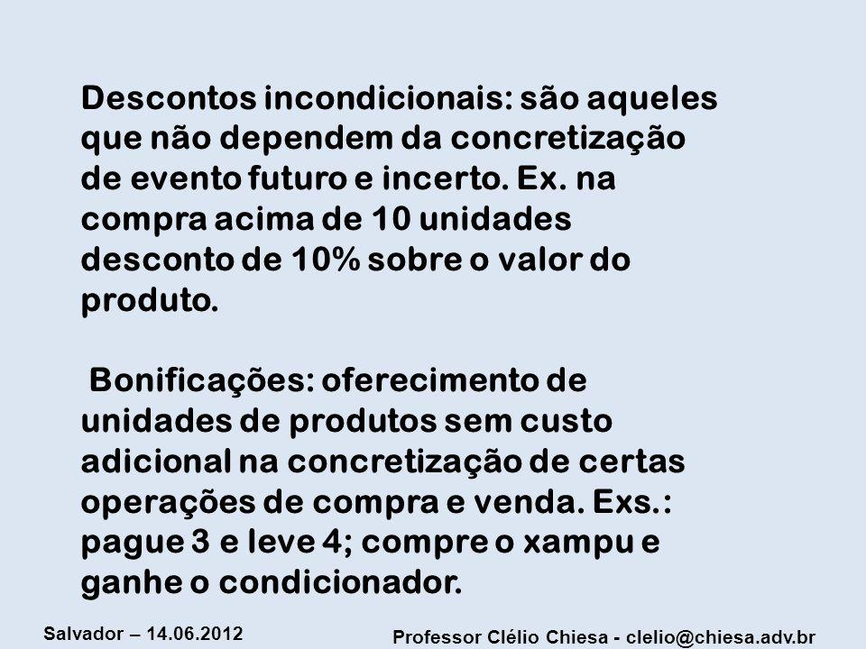 Professor Clélio Chiesa - clelio@chiesa.adv.br Salvador – 14.06.2012 Descontos incondicionais: são aqueles que não dependem da concretização de evento