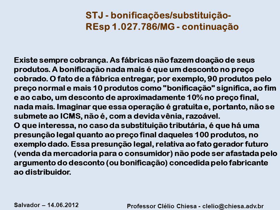 Professor Clélio Chiesa - clelio@chiesa.adv.br Salvador – 14.06.2012 Existe sempre cobrança. As fábricas não fazem doação de seus produtos. A bonifica