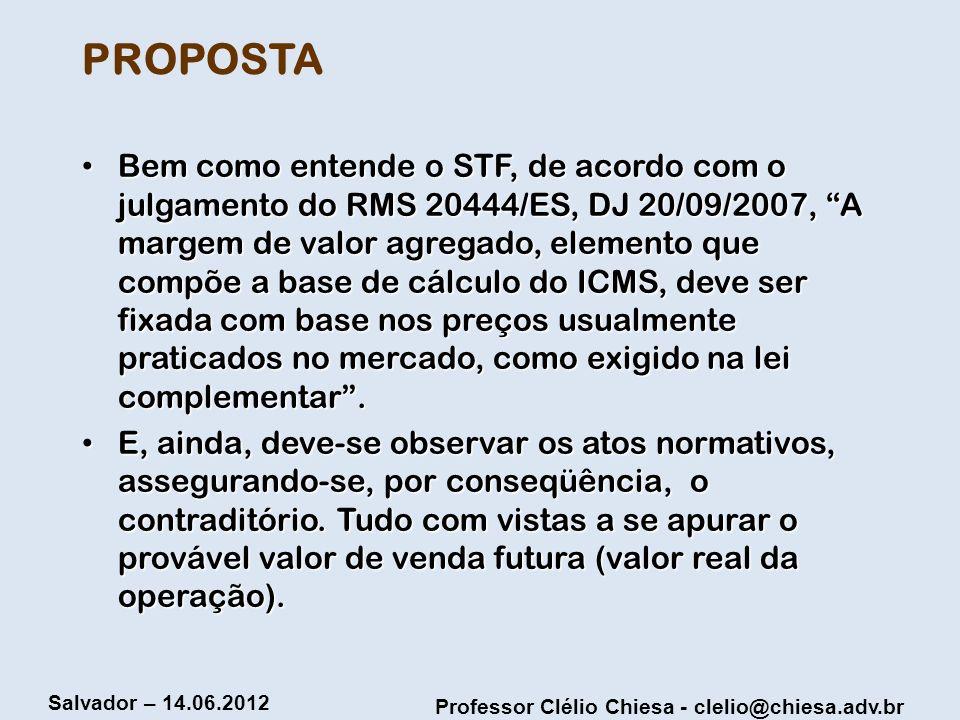 Professor Clélio Chiesa - clelio@chiesa.adv.br Salvador – 14.06.2012 PROPOSTA Bem como entende o STF, de acordo com o julgamento do RMS 20444/ES, DJ 2