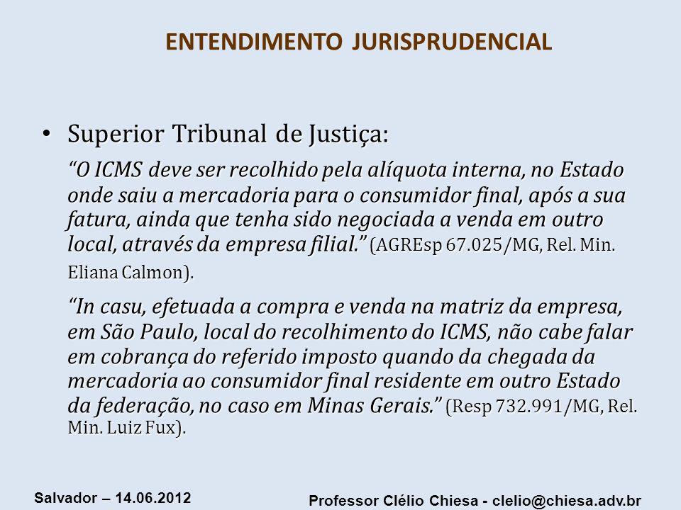 Professor Clélio Chiesa - clelio@chiesa.adv.br Salvador – 14.06.2012 ENTENDIMENTO JURISPRUDENCIAL Superior Tribunal de Justiça: Superior Tribunal de J