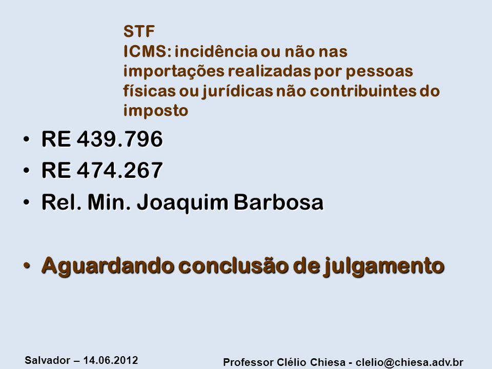 Professor Clélio Chiesa - clelio@chiesa.adv.br Salvador – 14.06.2012 STF ICMS: incidência ou não nas importações realizadas por pessoas físicas ou jur