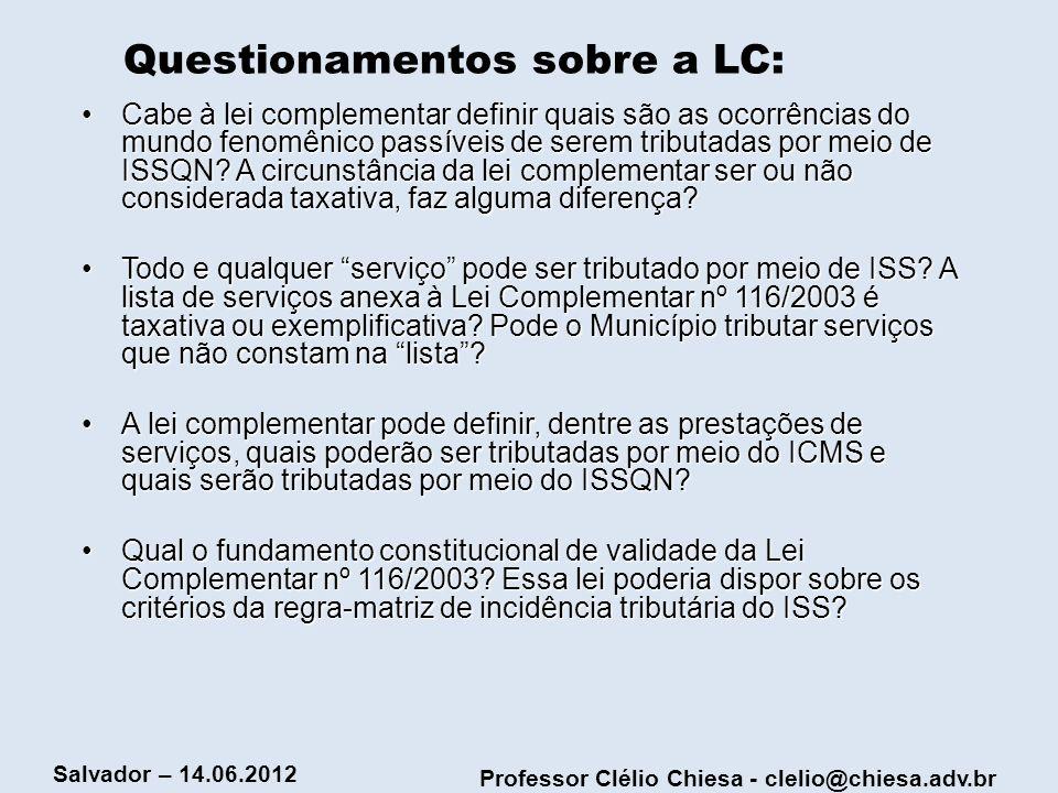 Professor Clélio Chiesa - clelio@chiesa.adv.br Salvador – 14.06.2012 Questionamentos sobre a LC: Cabe à lei complementar definir quais são as ocorrênc