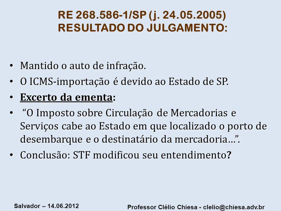 Professor Clélio Chiesa - clelio@chiesa.adv.br Salvador – 14.06.2012 RE 268.586-1/SP (j. 24.05.2005) RESULTADO DO JULGAMENTO: Mantido o auto de infraç