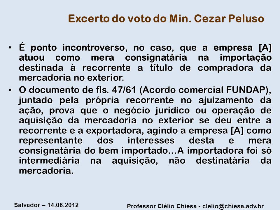 Professor Clélio Chiesa - clelio@chiesa.adv.br Salvador – 14.06.2012 Excerto do voto do Min. Cezar Peluso É ponto incontroverso, no caso, que a empres