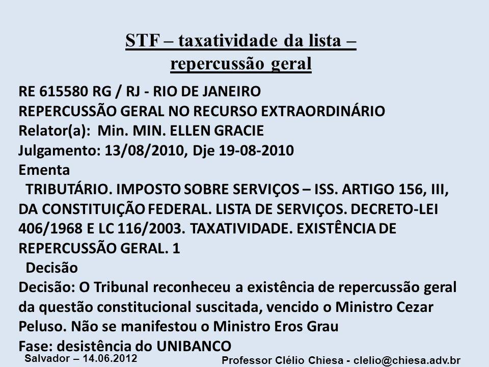 Professor Clélio Chiesa - clelio@chiesa.adv.br Salvador – 14.06.2012 RE 615580 RG / RJ - RIO DE JANEIRO REPERCUSSÃO GERAL NO RECURSO EXTRAORDINÁRIO Re
