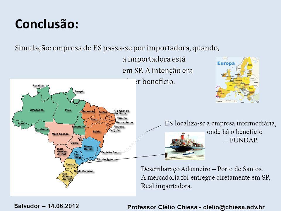 Professor Clélio Chiesa - clelio@chiesa.adv.br Salvador – 14.06.2012 Conclusão: Simulação: empresa de ES passa-se por importadora, quando, a importado