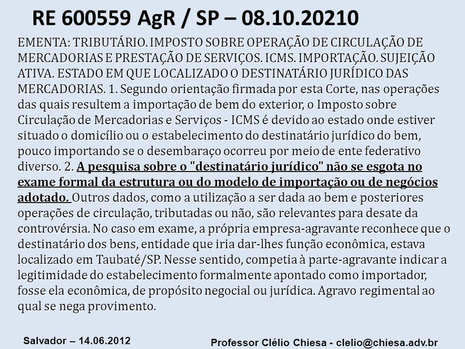 Professor Clélio Chiesa - clelio@chiesa.adv.br Salvador – 14.06.2012 RE 600559 AgR / SP – 08.10.20210 EMENTA: TRIBUTÁRIO. IMPOSTO SOBRE OPERAÇÃO DE CI