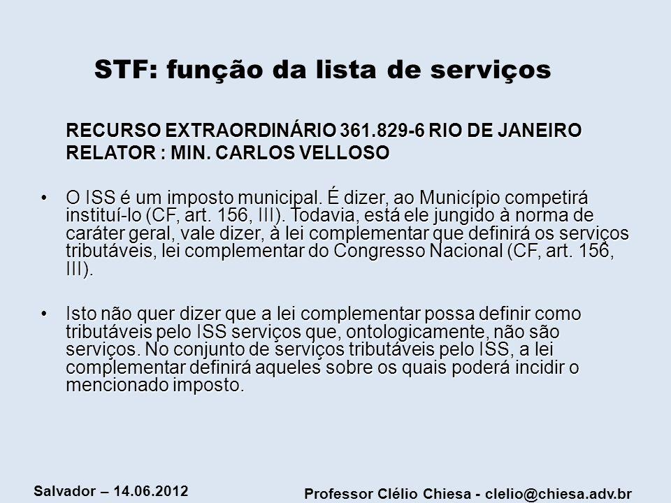Professor Clélio Chiesa - clelio@chiesa.adv.br Salvador – 14.06.2012 STF: função da lista de serviços RECURSO EXTRAORDINÁRIO 361.829-6 RIO DE JANEIRO