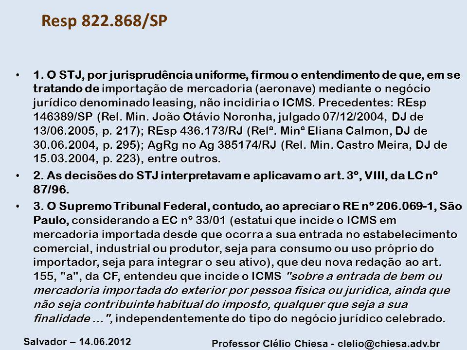 Professor Clélio Chiesa - clelio@chiesa.adv.br Salvador – 14.06.2012 Resp 822.868/SP 1. O STJ, por jurisprudência uniforme, firmou o entendimento de q