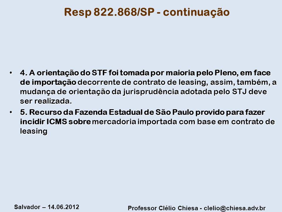 Professor Clélio Chiesa - clelio@chiesa.adv.br Salvador – 14.06.2012 Resp 822.868/SP - continuação 4. A orientação do STF foi tomada por maioria pelo